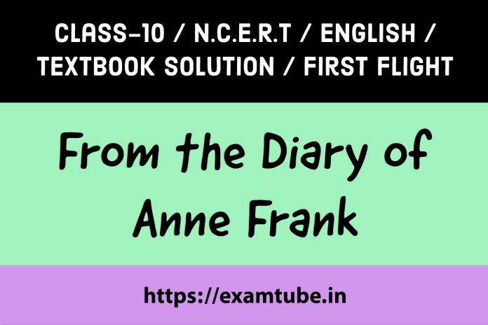 NCERT Solutions 10th English First Flight Chapter 4 From the Diary of Anne Frank