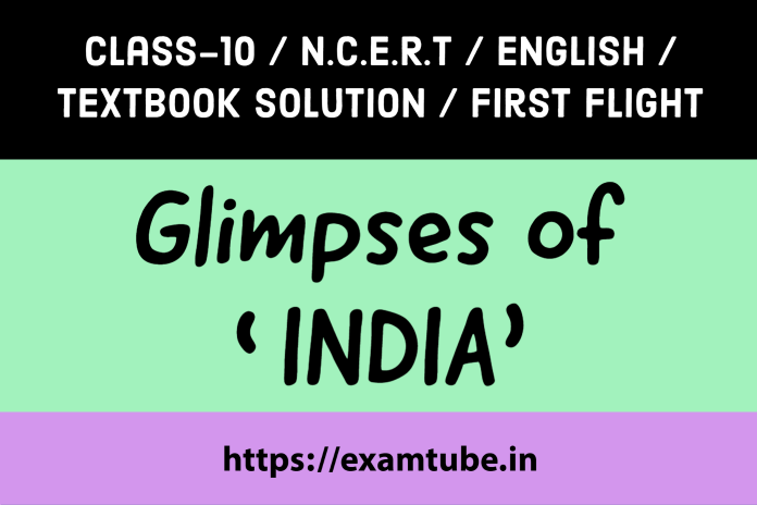 NCERT Solutions 10th English First Flight Chapter 7 Glimpses of India