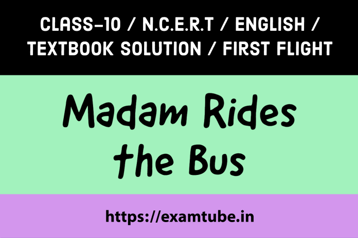 NCERT Solutions 10th English First Flight Chapter 9 Madam Rides the Bus