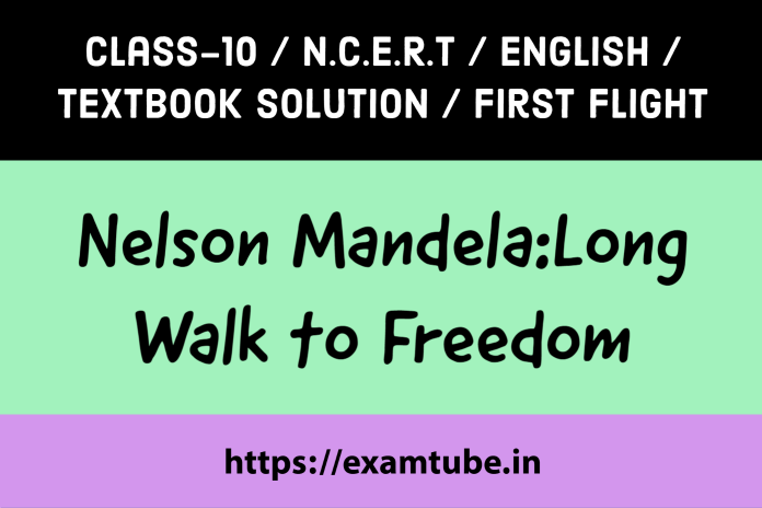 NCERT Solutions 10th English First Flight Chapter 2 Nelson Mandela: Long Walk to Freedom