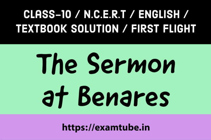 NCERT Solutions 10th English First Flight Chapter 10 The Sermon at Benares