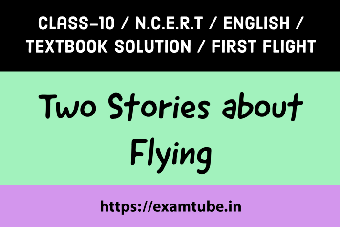 NCERT Solutions 10th English First Flight Chapter 3 Two Stories about Flying